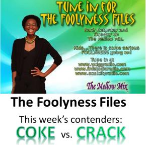 The Foolyness Files – Coke Vs.Crack