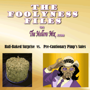 The Foolyness Files:  Half-Baked Surprise vs. Pre-Cautionary Pimp's Sales