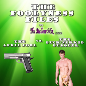 The Foolyness Files:  The April Fool vs. The Buck-Nekkid Burglar