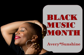 African American Music Appreciation Month – Avery*Sunshine @averysunshine
