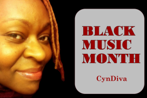 African American Music Appreciation Month – CynDiva @therealCynDiva