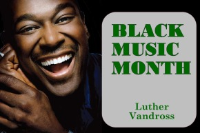 African American Music Appreciation Month – Luther Vandross