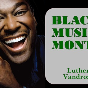African American Music Appreciation Month – LutherVandross